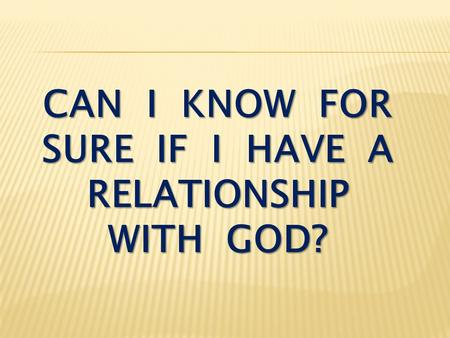 can i know for sure if i have a relationship with god?