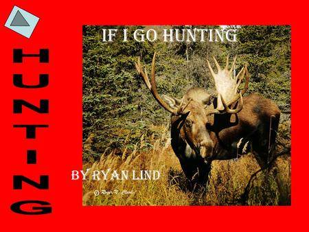 If I go Hunting By Ryan Lind. If I go hunting, then I must need gear.