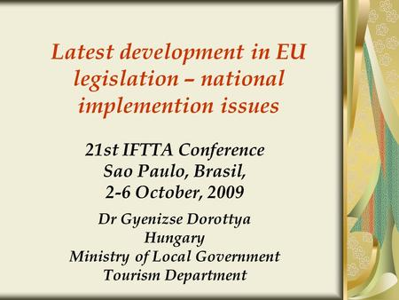 Latest development in EU legislation – national implemention issues 21st IFTTA Conference Sao Paulo, Brasil, 2-6 October, 2009 Dr Gyenizse Dorottya Hungary.