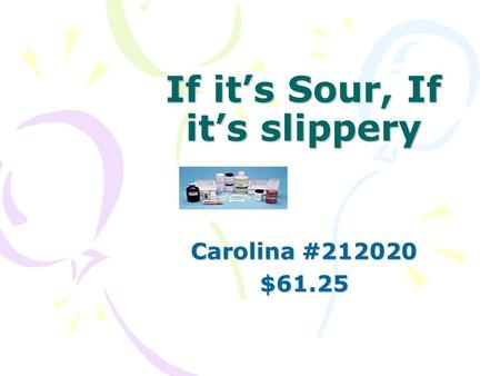 If its Sour, If its slippery Carolina #212020 $61.25.