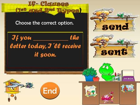 Choose the correct option. If you __________ the letter today, I´ll receive it soon. 10 9 9 8 8 7 7 6 6 5 5 4 4 3 3 2 2 1 1 End.