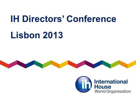 IH Directors Conference Lisbon 2013. Portuguese for IH Directors IH Directors Conference Lisbon – Colin McMillan.