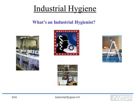 Industrial Hygiene What's an Industrial Hygienist? SSO