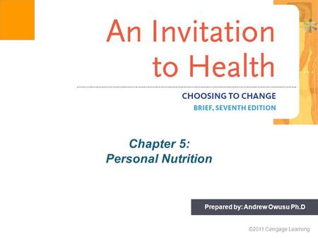 ©2011 Cengage Learning Prepared by: Andrew Owusu Ph.D Chapter 5: Personal Nutrition.