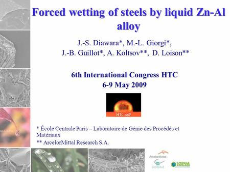 Forced wetting of steels by liquid Zn-Al alloy J.-S. Diawara*, M.-L. Giorgi*, J.-B. Guillot*, A. Koltsov**, D. Loison** 6th International Congress HTC.