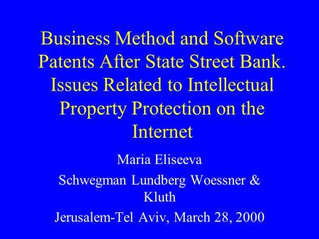 Business Method and Software Patents After State Street Bank. Issues Related to Intellectual Property Protection on the Internet Maria Eliseeva Schwegman.