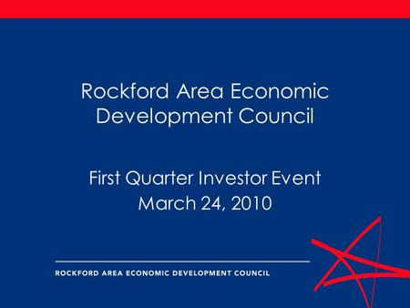 Rockford Area Economic Development Council First Quarter Investor Event March 24, 2010.
