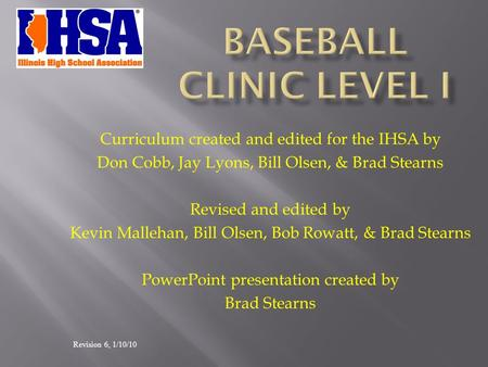 Curriculum created and edited for the IHSA by Don Cobb, Jay Lyons, Bill Olsen, & Brad Stearns Revised and edited by Kevin Mallehan, Bill Olsen, Bob Rowatt,