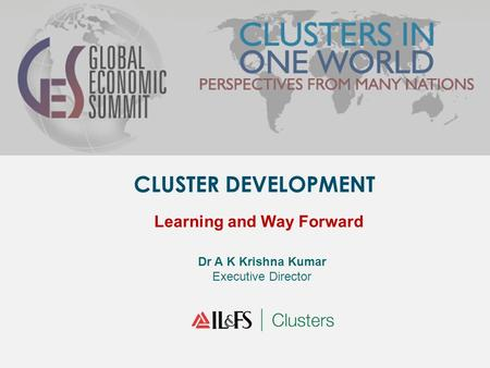 CLUSTER DEVELOPMENT Learning and Way Forward Dr A K Krishna Kumar Executive Director.