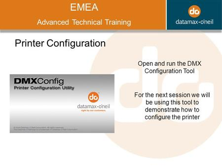 Title EMEA Advanced Technical Training Printer Configuration Open and run the DMX Configuration Tool For the next session we will be using this tool to.