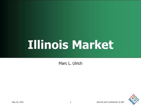 Internal and Confidential to EESMay 16, 20011 Illinois Market Marc L. Ulrich.