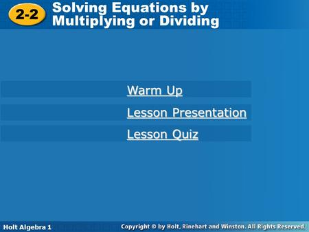 Holt Algebra 1 2-2 Solving Equations by Multiplying or Dividing 2-2 Solving Equations by Multiplying or Dividing Holt Algebra 1 Warm Up Warm Up Lesson.