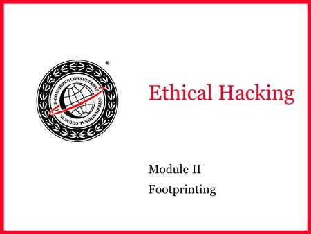 Ethical Hacking Module II Footprinting. EC-Council Scenario Adam is furious. He had applied for the network engineer job at targetcompany.com He believes.