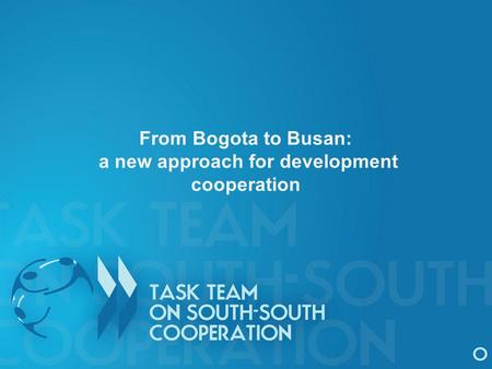 From Bogota to Busan: a new approach for development cooperation.