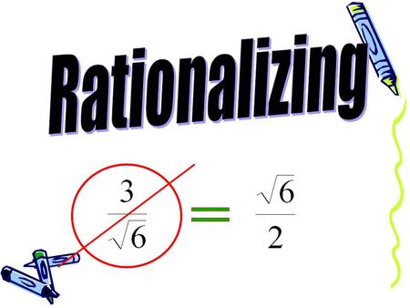 There is an agreement in mathematics that we dont leave a radical in the denominator of a fraction.