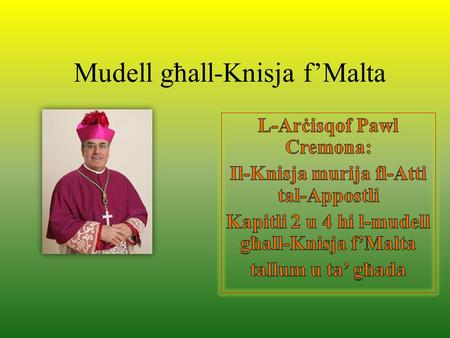 Mudell għall-Knisja fMalta. -- H.E. Most. Rev. Paul CREMONA, O.P., Archbishop of Malta, President of the Episcopal Conference (MALTA) I shall be speaking.