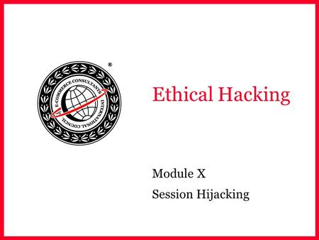 Ethical Hacking Module X Session Hijacking. EC-Council Module Objective Spoofing Vs Hijacking Types of session hijacking TCP/IP concepts Performing Sequence.