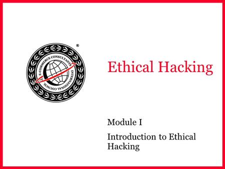 Ethical Hacking Module I Introduction to Ethical Hacking.