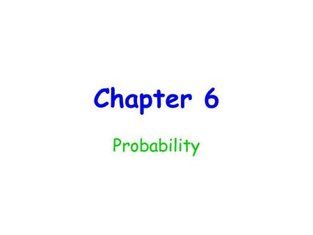 Chapter 6 Probability. Chance experiment – any activity or situation in which there is uncertainty about which of two or more plausible outcomes will.