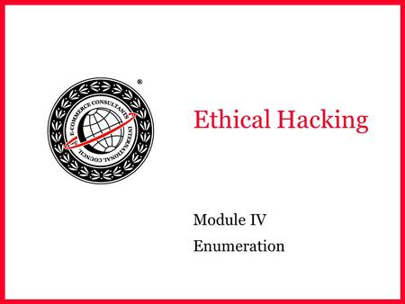 Ethical Hacking Module IV Enumeration. EC-Council Module Objective Understanding Windows 2000 enumeration How to Connect via Null Session How to disguise.