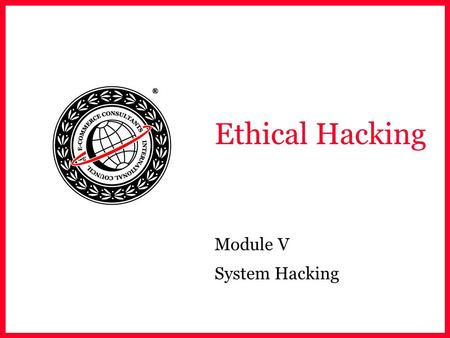 Ethical Hacking Module V System Hacking. EC-Council Module Objective Understand the following Remote password guessing Eavesdropping Denial of Service.