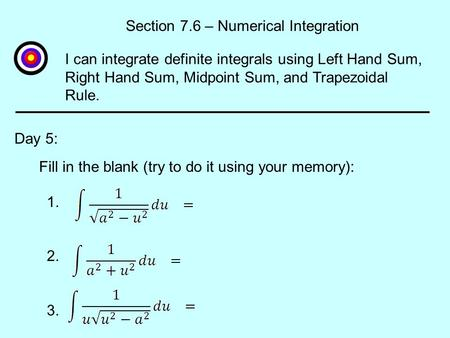 Section 7.6 – Numerical Integration Day 5: I can integrate definite integrals using Left Hand Sum, Right Hand Sum, Midpoint Sum, and Trapezoidal Rule.