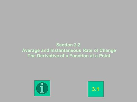 Section 2.2 Average and Instantaneous Rate of Change The Derivative of a Function at a Point 3.1.