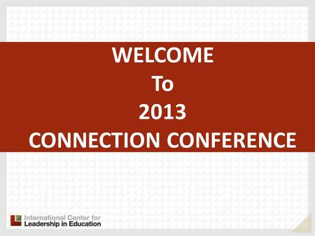 WELCOME To 2013 CONNECTION CONFERENCE. Preparing Students for the 21 st Century – Lessons Learned from our Nations Most Rapidly Improving Schools Bill.