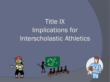 Title IX Implications for Interscholastic Athletics.