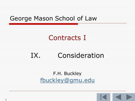 1 George Mason School of Law Contracts I IX.Consideration F.H. Buckley