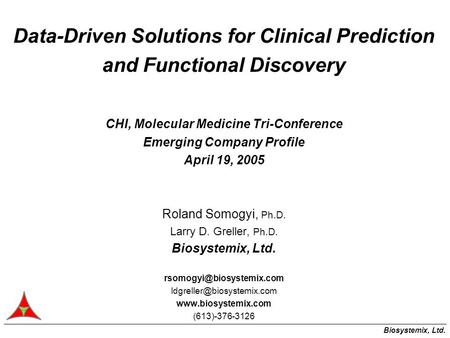 Biosystemix, Ltd. Data-Driven Solutions for Clinical Prediction and Functional Discovery CHI, Molecular Medicine Tri-Conference Emerging Company Profile.