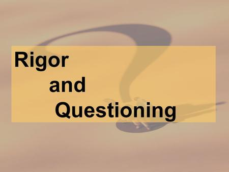 Rigor and Questioning. Previous Livescribe Session….. Share your Livescribe synopsis in your notebooks with your partner. Share your recorded reflections.