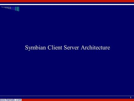 1 Symbian Client Server Architecture. 2 Client, who (a software module) needs service from service provider (another software module) Server, who provide.