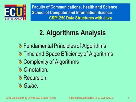 Faculty of Communications, Health and Science School of Computer and Information Science CSP1250 Data Structures with Java Java Collections by D Watt &