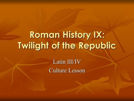 Roman History IX: Twilight of the Republic Latin III/IV Culture Lesson.