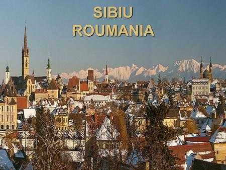 SIBIU ROUMANIA. INTRODUCTION Maybe you think Sibiu is a town like any other town, but I certainly dont think so. There is a reason why it was chosen to.