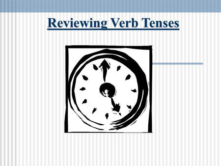 Reviewing Verb Tenses. Verb Tense Review The Importance of Time Verb tense expresses the time of an event or action. Time and how it is expressed in writing.