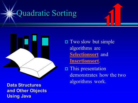 P p Two slow but simple algorithms are Selectionsort and Insertionsort. p p This presentation demonstrates how the two algorithms work. Quadratic Sorting.
