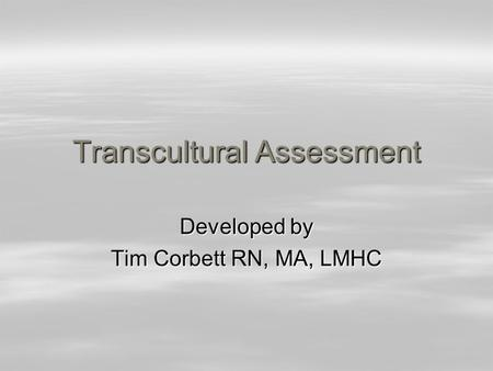 Transcultural Assessment Developed by Tim Corbett RN, MA, LMHC.