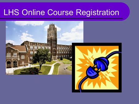 LHS Online Course Registration. Our Goals for Today: Provide instructions so each student can successfully register for classes using Infinite Campus.