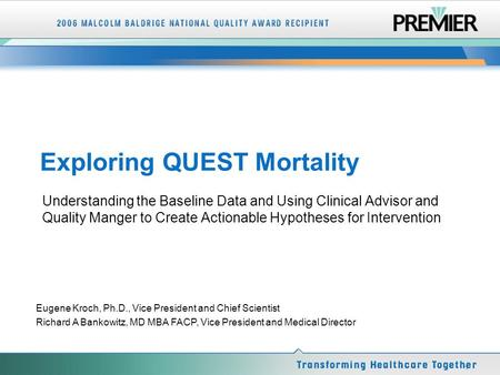 1 Exploring QUEST Mortality Understanding the Baseline Data and Using Clinical Advisor and Quality Manger to Create Actionable Hypotheses for Intervention.