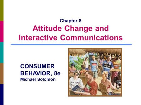 Chapter 8 Attitude Change and Interactive Communications CONSUMER BEHAVIOR, 8e Michael Solomon.