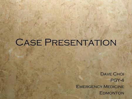 Case Presentation Dave Choi PGY-4 Emergency Medicine Edmonton Dave Choi PGY-4 Emergency Medicine Edmonton.