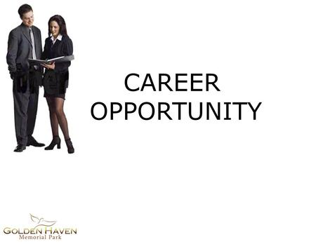 CAREER OPPORTUNITY. Why Golden Haven? CAREER OPPORTUNITY.