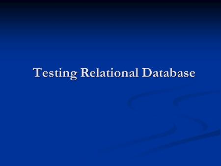 Testing Relational Database. Overview Once the design of a database system has been completed, the developers are ready to move into the implementation.