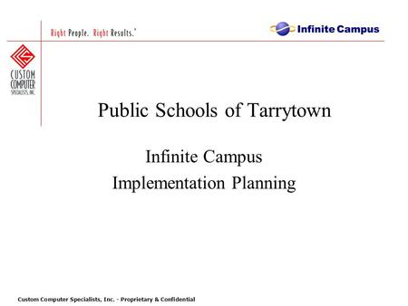 Custom Computer Specialists, Inc. - Proprietary & Confidential Public Schools of Tarrytown Infinite Campus Implementation Planning.