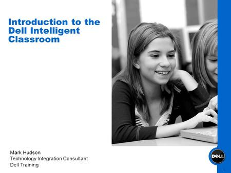 1 Mark Hudson Technology Integration Consultant Dell Training Introduction to the Dell Intelligent Classroom.