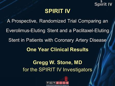 SPIRIT IV A Prospective, Randomized Trial Comparing an Everolimus-Eluting Stent and a Paclitaxel-Eluting Stent in Patients with Coronary Artery Disease.