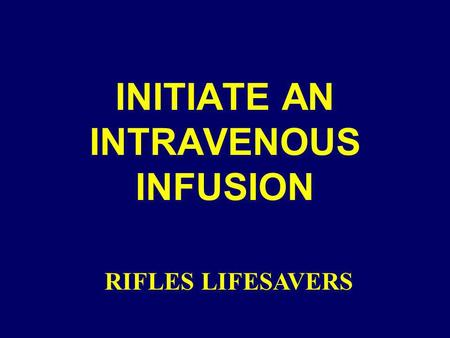 INITIATE AN INTRAVENOUS INFUSION RIFLES LIFESAVERS.