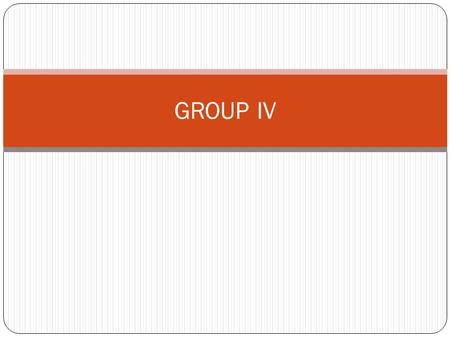 GROUP IV.